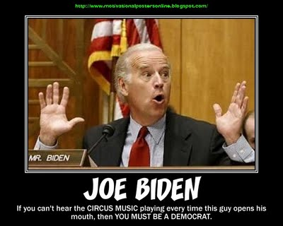 http://barenakedislam.files.wordpress.com/2011/12/joe-biden-circus-music-democrats-liberals-vp-idiots-clowns-motivational-posters-political-humor-pundits.jpg